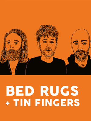 BED RUGS + TIN FINGERS