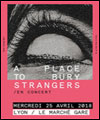 Réservation A PLACE TO BURY STRANGERS