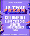 Réservation IS THIS FRESH: COLUMBINE +